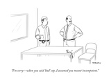 """I'm sorry—when you said 'bad' cop, I assumed you meant incompetent."" - New Yorker Cartoon Premium Giclee Print by Alex Gregory"