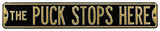 The Puck Stops Here Steel Street Sign - Black/Gold Wall Sign