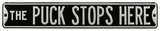 The Puck Stops Here Steel Street Sign - Black/Silver Wall Sign