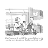 """And if you sign up for our Gold Star membership level we stop pestering y... - New Yorker Cartoon Premium Giclee Print by Robert Leighton"