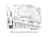 """If it's a series of patterned clicks, I'm not here."" - New Yorker Cartoon Premium Giclee Print by Danny Shanahan"