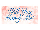 Will You Marry Me Posters by  Anonymous