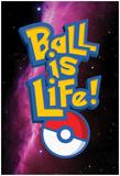 Ball Is Life Pokeballin Plakáty
