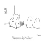 """Oh, there you are—I just spent three hours talking to a sheet draped over... - New Yorker Cartoon Premium Giclee Print by Zachary Kanin"