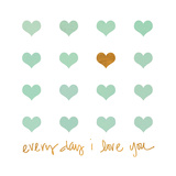 Everyday I Love You Print by Shelley Lake