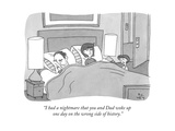 """I had a nightmare that you and Dad woke up one day on the wrong side of h..."" - New Yorker Cartoon Premium Giclee Print by Peter C. Vey"