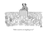 """Other countries are laughing at us!"" - New Yorker Cartoon Premium Giclee Print by Paul Noth"