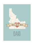 Idaho State Map, Home Sweet Home Print by Lila Fe