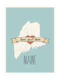 Maine State Map, Home Sweet Home Posters by Lila Fe