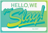 Hello, We Gon SLAY! All Day (Emerald Gradient on White) Prints