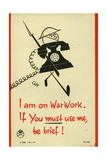 I Am on War Work, If You Must Use Me, Be Brief! Posters by Oscar Berger