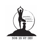 Dog is my Zen - Peaceful, Present, Serene Posters by  Dog is Good