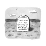 """I CAN'T BELIEVE I ATE ALL THAT KALE FOR NOTHING.""  - New Yorker Cartoon Premium Giclee Print by Roz Chast"