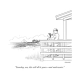 """Someday, son, this will all be yours—and underwater."" - New Yorker Cartoon Giclee Print by Alex Gregory"