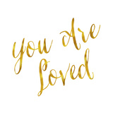 You are Loved Gold Faux Foil Metallic Glitter Quote on White Bac Art by  silverspiralarts