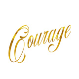 Courage Gold Faux Foil Metallic Glitter Bravery Quote Isolated O Art by  silverspiralarts