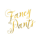 Fancy Pants Gold Faux Foil Metallic Glitter Quote Isolated on Wh Print by  silverspiralarts