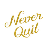 Never Quit Gold Faux Foil Glitter Metallic Quote Isolated on Whi Posters by  silverspiralarts