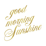 Good Morning Sunshine Gold Faux Foil Metallic Motivational Quote Poster by  silverspiralarts