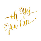 Oh Yes You Can Motivational Gold Faux Foil Metallic Glitter Insp Prints by  silverspiralarts