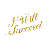 I Will Succeed Gold Faux Foil Glitter Metallic Quote Isolated On Prints by  silverspiralarts