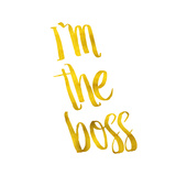 I'm the Boss Quote Gold Faux Foil Metallic Motivational Quotes Art by  silverspiralarts