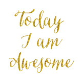 Today I Am Awesome Gold Faux Foil Glitter Metallic Quote Isolate Print by  silverspiralarts
