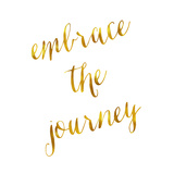 Embrace the Journey Quote Gold Faux Foil Quotes Posters by  silverspiralarts