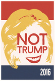 Not Trump 2016 Posters