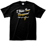 I Make Beer Disappear T-skjorte