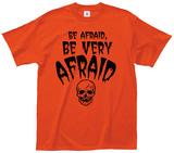 Be Afraid Be Very Afraid T-Shirt