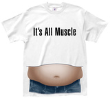 It's All Muscle Beer Belly Shirt