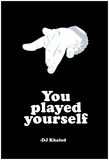 DJ Quotables- You Played Yourself Posters
