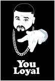 DJ Quotables- You Loyal Prints