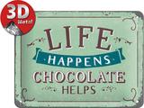 Life Happens - Chocolate Helps Blikskilt