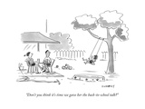"""""""Don't you think it's time we gave her the back-to-school talk?"""" - New Yorker Cartoon Premium Giclee Print by Liza Donnelly"""
