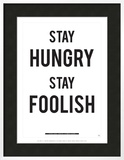 Stay Hungry Stay Foolish Posters by Antoine Tesquier Tedeschi