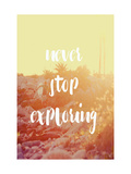 Never Stop Exploring Prints by Lila Fe
