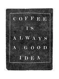 Coffee is Always a Good Idea Posters por  Junk Food