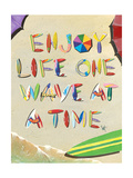 Enjoy Life One Wave at a Time Print by Scott Westmoreland