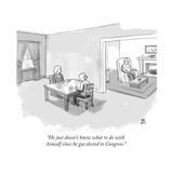 """He just doesn't know what to do with himself since he got elected to Cong... - New Yorker Cartoon Giclee Print by Paul Noth"