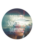 Everybody's Somebody's Everything Posters