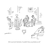 """If it wasn't for Starbucks, I wouldn't know any Italian at all."" - New Yorker Cartoon Premium Giclee Print by Michael Maslin"