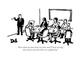 """How about you just shout out ideas and I'll keep writing them down until ... - New Yorker Cartoon Premium Giclee Print by Drew Dernavich"
