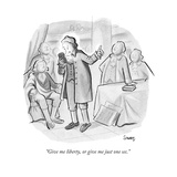 """Give me liberty, or give me just one sec."" - New Yorker Cartoon Premium Giclee Print by Benjamin Schwartz"