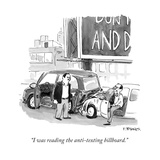 """I was reading the anti-texting billboard."" - New Yorker Cartoon Premium Giclee Print by Pat Byrnes"
