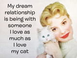 My Dream Relationship Is Being with Someone I Love as Much as I Love My Cat Stretched Canvas Print by  Ephemera