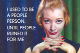 I Used to Be a People Person, Until People Ruined it for Me Posters by  Ephemera