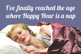 I'Ve Finally Reached the Age Where Happy Hour Is a Nap Prints by  Ephemera