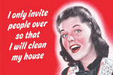 I Only Invite People over So That I Will Clean My House Posters by  Ephemera